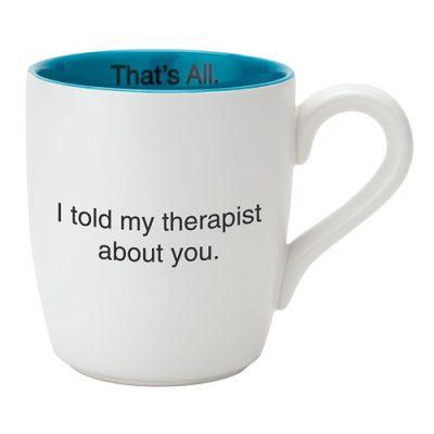 My Therapist - That's All Mug
